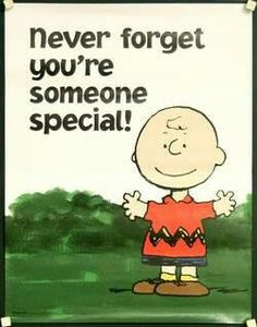 You are someone special! You are very special to me Katie.
