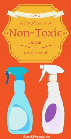 5 Simple Steps to a Non-Toxic Home - get chemicals out of your home and live a natural, safe, CLEAN life!