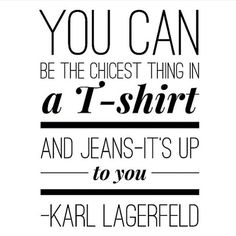 You wear the clothes, the clothes don't wear you.