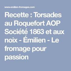 Recette : Torsades au Roquefort AOP Société 1863 et aux noix - Émilien - Le fromage pour passion Aop, Passion, Cheese, Recipe