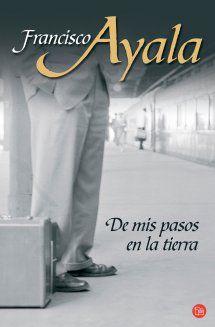 JUNY-2013. Francisco Ayala. De mis pasos en la tierra. BUTXACA 329 http://elmeuargus.biblioteques.gencat.cat/record=b1678380~S43*cat http://www.lecturalia.com/libro/16037/de-mis-pasos-en-la-tierra