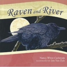 Raven and River by Nancy White Carlstrom  suggested in Writing Workshop by Ralph Fletcher and JoAnn Portalupi  (pair with Mud)