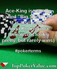 "Ace-King is usually called ""Big Slick"", but it is also called ""Anna Kournikova"" (because it looks pretty, but rarely wins). #pokerterms"
