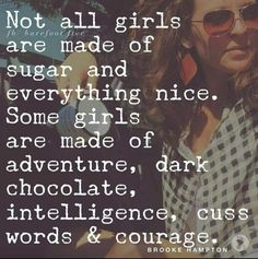 Not all girls fb/ barefoot five are made of sugar and everything nice. Some girls are made of adventure, dark chocolate, intelligence, cuss words & courage. Great Quotes, Quotes To Live By, Me Quotes, Motivational Quotes, Inspirational Quotes, Humour Quotes, People Quotes, Faith Quotes, The Words