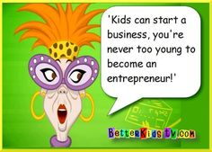 Kids can start a business.. they are never too young to become an entrepreneur!!  http://betterkidstv.com