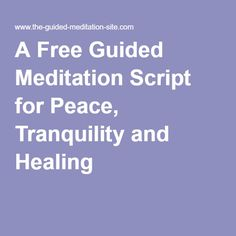 A Free Guided Meditation Script for Peace, Tranquility and Healing