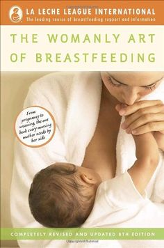 The Womanly Art of Breastfeeding - La Leche League International.: The Womanly Art of Breastfeeding - La Leche League… Breastfeeding Books, Pregnancy Books, Pregnancy Tips, Breastfeeding Support, Breastfeeding Pictures, Breastfeeding Positions, Breastfeeding Problems, Thing 1, This Is A Book