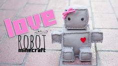 Love robot Minecraft de fieltro
