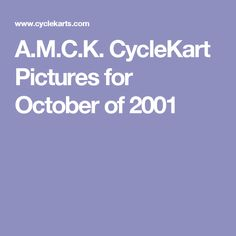 A.M.C.K. CycleKart Pictures for October of 2001