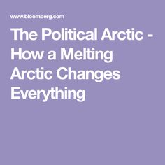 The Political Arctic - How a Melting Arctic Changes Everything