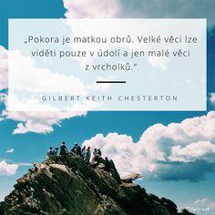 Pokora je matkou obrů. Velké věci lze viděti pouze v údolí a jen malé věci z vrcholků. - Gilbert Keith Chesterton #maminky #děti Carpe Diem, Cool Art, Motivation, Dreamworks, Motto, Words, Quotes, Bible, Inspiration