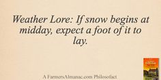 Weather Lore: If snow begins at midday, expect a foot of it to lay. - A Farmers' Almanac Philosofact Weather Lesson Plans, Weather Lessons, Old Wives Tale, Wives Tales, Weather Predictions, Weather Forecast, Simple Weather, Cool Science Facts, Old Farmers Almanac