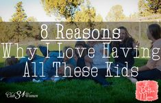 8 Reasons Why I Love Having All These Kids!!  Great benefits of having a large family!!