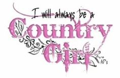 Country Girl to the Bone!!!