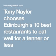 Tony Naylor chooses Edinburgh's 10 best restaurants to eat well for a tenner or less