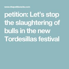 petition: Let's stop the slaughtering of bulls in the new Tordesillas festival