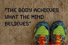 """The body achieves what the mind believes."""