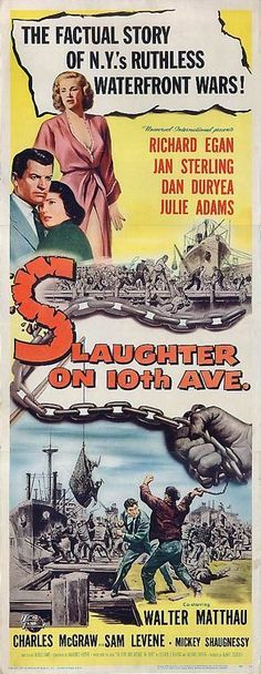 Slaughter on Tenth Avenue (1957) Stars: Richard Egan, Jan Sterling, Dan Duryea, Julie Adams, Walter Matthau, Charles McGraw ~  Director: Arnold Laven