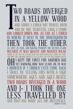Robert Frost - The Road Not Taken. Still one of my favorites after all these years.