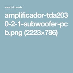 amplificador-tda2030-2-1-subwoofer-pcb.png (2223×786)