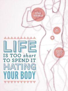 La vida es demasiado corta para desperdiciarla odiando tu cuerpo.