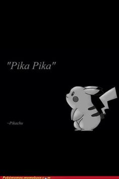 The wise words of pickachu....