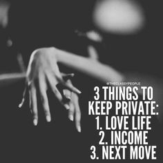 Moving On Quotes : QUOTATION – Image : Description 3 Thing To Keep Private: Your Love Life & Personal Relationships. Your Income & Personal Net Worth. Avoid Sharing Your Next Move or Any Future Plans With Strangers & Those You Can't Trust. Words Quotes, Me Quotes, Motivational Quotes, Inspirational Quotes, Sayings, People Quotes, The Words, Great Quotes, Quotes To Live By