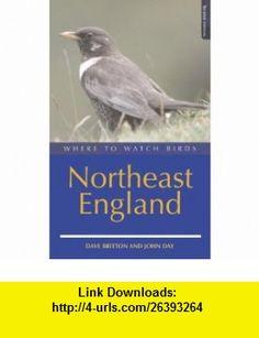 Where to Watch Birds in Northeast England (9780713668261) Dave Britton, John Day , ISBN-10: 0713668261  , ISBN-13: 978-0713668261 ,  , tutorials , pdf , ebook , torrent , downloads , rapidshare , filesonic , hotfile , megaupload , fileserve