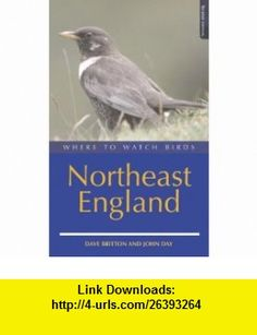 Where to Watch Birds in Northeast England (9780713668261) Dave Britton, John Day , ISBN-10: 0713668261  , ISBN-13: 978-0713668261 ,  , tutorials , pdf , ebook , torrent , downloads , rapidshare , filesonic , hotfile , megaupload , fileserve