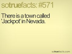 There is a town called 'Jackpot' in Nevada.