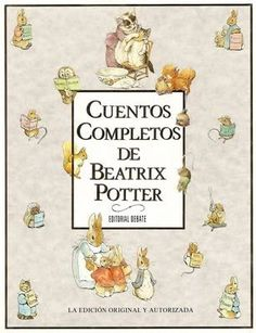 L-I/504. Cuentos completos de Beatrix Potter / Beatrix Potter. Madrid : Debate, 1989. Contén os 23 contos coas súas marabillosas ilustracións creadas pola mesma autora.