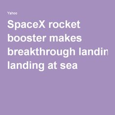 SpaceX rocket booster makes breakthrough landing at sea