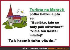 """Turista na Moravě potká babku a ptá se: """"Babičko, kde se tady pálí slivovice?"""" """"Vidíš ten kostel? Tak kromě toho všude."""""""