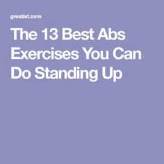 The 13 Best Abs Exercises You Can Do Standing Up