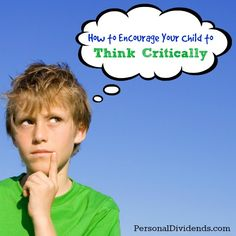 How to Encourage Your Child to Think Critically - http://personaldividends.com/encourage-your-child-think-critically/