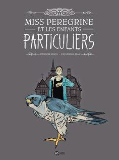 .::. Bulle de papier .::. Le blog littéraire 100% québécois!: Miss Peregrine et les enfants particuliers T.1 (BD) / Cassandra Jean & Ransom Riggs