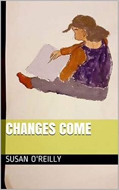 Changes Come by Susan O'Reilly