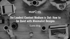 The loudest content medium is out: How to be Quiet with minimalist designs - Webpixel Content Media, Website Development Company, Web Design Tips, Minimalist Design, Minimal Design