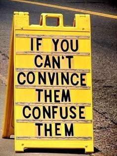 If you can't convince them, confuse them. It weakens their position.