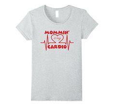 Amazon.com: Mommin' is my Cardio Shirt: Clothing
