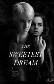 The Sweetest Dream ~ A Dramione Story - Anonymous - Wattpad