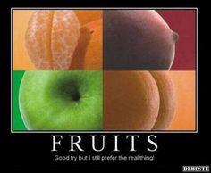 Früchte - Netter Versuch, aber ich bevorzuge die Echten