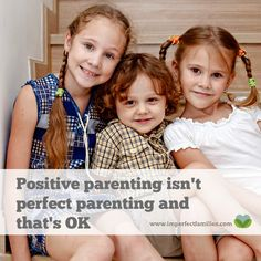 Positive parenting isn't perfect parenting. It's ok to struggle, feel tired, make mistakes and ask for help.