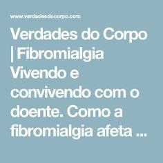 Verdades do Corpo |   Fibromialgia Vivendo e convivendo com o doente. Como a fibromialgia afeta as relações com familiares e amigos?