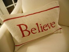 Hey, I found this really awesome Etsy listing at http://www.etsy.com/listing/77559540/believe-white-burlap-pillow-slip