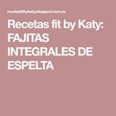 Recetas fit by Katy: FAJITAS INTEGRALES DE ESPELTA
