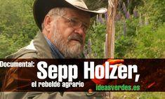 Documental Verde : Sepp Holzer Rebelde agrario