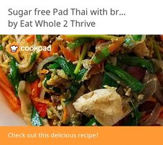 Sugar free Pad Thai with brown rice noodle Brown Rice Noodle Recipe, Rice Noodle Recipes, Brown Rice Pasta, Fusion Kitchen, Organic Brown Rice, Eat Lunch, Rice Noodles, Rice Vinegar, How To Cook Chicken