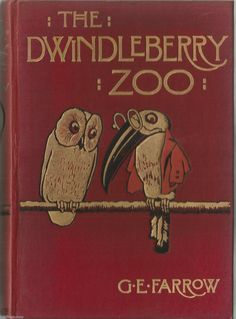 THE DWINDLEBERRY ZOO by G E Farrow, illustrated by Gordon Browne,1909