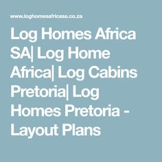 Log Homes Africa SA| Log Home Africa| Log Cabins Pretoria| Log Homes Pretoria - Layout Plans